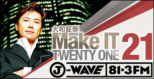 J-WAVE Make IT 21'